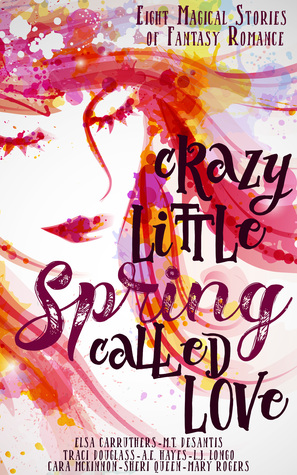 Crazy Little Spring Called Love: Eight Magical Stories of Fantasy Romance