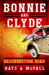 Bonnie and Clyde: Resurrection Road by Clark Hays