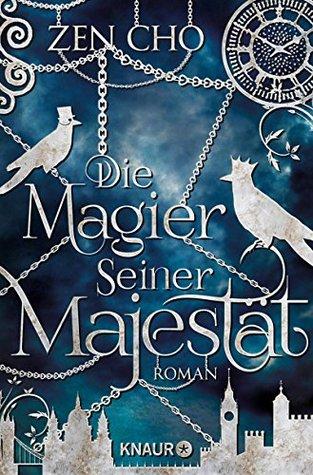 Die Magier Seiner Majestät by Zen Cho