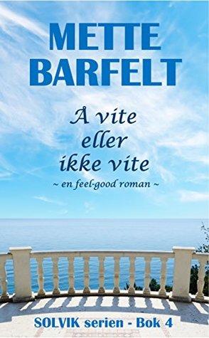 Å vite eller ikke vite: En feel-good roman (Solvik-serien Book 4) (Norwegian_bokmal Edition)