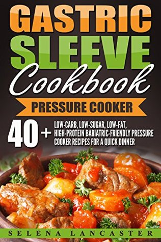Gastric Sleeve Cookbook : PRESSURE COOKER - 40+ Bariatric-Friendly Pressure Cooker Chicken, Beef, Pork, Fish and Seafood Recipes for Post-Weight Loss Surgery ... (Effortless Bariatric Cookbook Series 7)