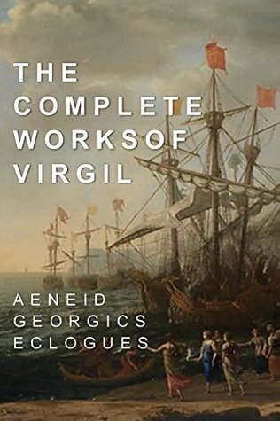 The Complete Works of Virgil: Aeneid, Georgics, & Eclogues