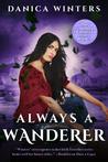 Always a Wanderer by Danica Winters
