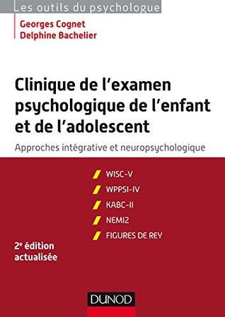 Clinique de l'examen psychologique de l'enfant et de l'adolescent - 2e éd. : Approches intégrative et neuropsychologique