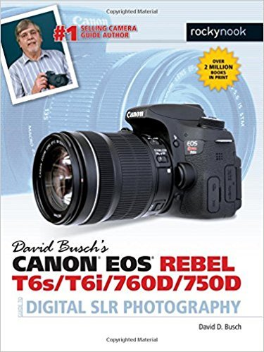 David Busch S Canon EOS Rebel T6s/T6i/760d/750d Guide to Digital Slr Photography