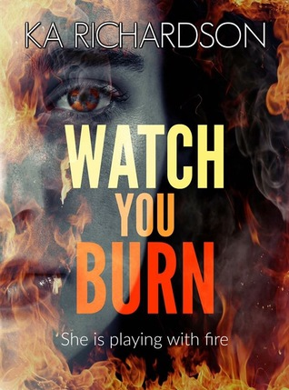 Watch You Burn: The North East Police Series - K.A.  Richardson