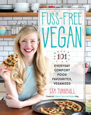 Fuss-Free Vegan: 101 Everyday Comfort Food Favorites, Veganized