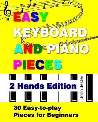 Easy Keyboard and Piano Pieces - 2 Hands Edition: 30 Easy-To-Play Pieces for Beginners