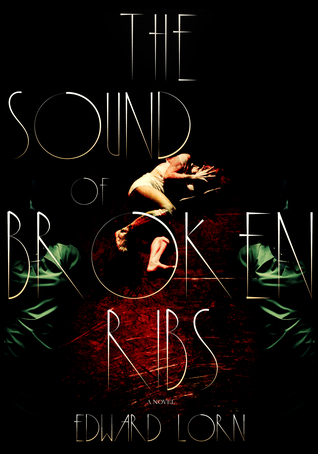 The Sound of Broken Ribs by Edward Lorn