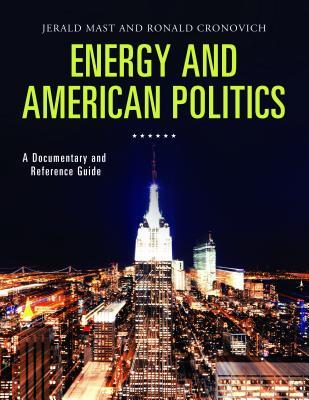 Energy and American Politics: A Documentary and Reference Guide