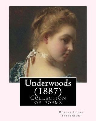 Underwoods (1887). By: Robert Louis Stevenson: Collection of poems