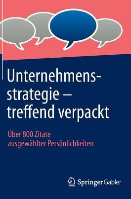 Unternehmensstrategie - Treffend Verpackt: Uber 800 Zitate Ausgewahlter Personlichkeiten