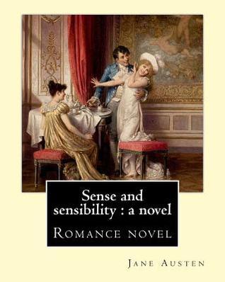 Sense and Sensibility: A Novel By: Jane Austen: Romance Novel