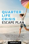 Quarter Life Crisis Escape Plan: A Simple 5-Step Solution to a Life of Freedom, Success and Meaning