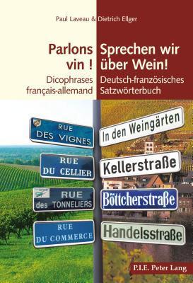 Parlons Vin/Sprechen Wir Ueber Wein: Dicophrase Francais-Allemand/Deutsch-Franzoesisch Satzwoerterbuch par Paul Laveau, Dietrich Ellger