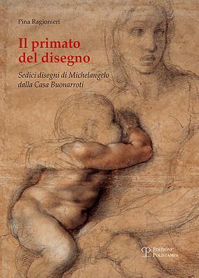 Il primato del disegno: Sedici disegni di Michelangelo dalla Casa Buonarroti
