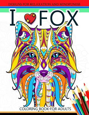 I Love Fox Coloring Book for Adult: An Adult Coloring Book for Grown-Ups