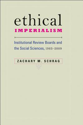 Ethical Imperialism: Institutional Review Boards and the Social Sciences, 1965-2009