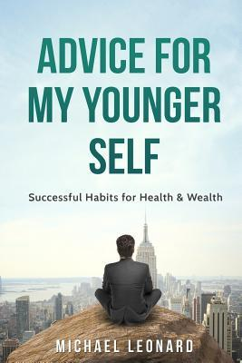 Advice for My Younger Self: Successful Habits for Health & Wealth