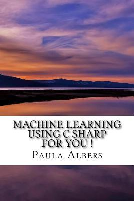 Machine Learning Using C Sharp for You !