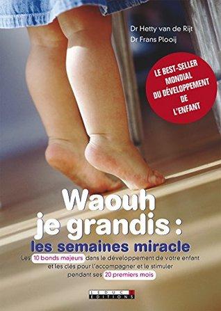 Waouh je grandis : les semaines miracle: Les 10 bonds majeurs dans le développement de votre enfant et les clés pour l'accompagner et le stimuler pendant ses 20 premiers mois.