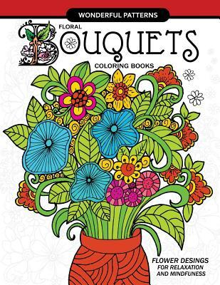 Floral Bouquets Coloring Book for Adults: Flowers Designs in the Spring Garden for Adult and All Ages