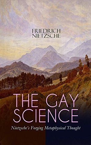 The Gay Science - Nietzsche's Forging Metaphysical Thought