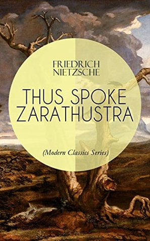 THUS SPOKE ZARATHUSTRA (Modern Classics Series): The Magnum Opus of the World's Most Influential Philosopher, Revolutionary Thinker and the Author of The ... The Birth of Tragedy & Beyond Good and Evil