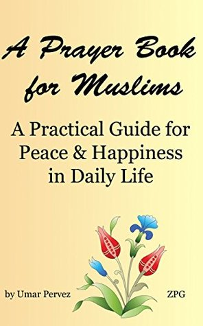 A Prayer Book for Muslims: A Practical Guide for Peace & Happiness in Daily Life