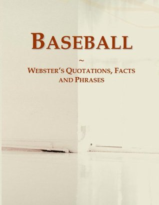 Baseball: Webster's Quotations, Facts and Phrases