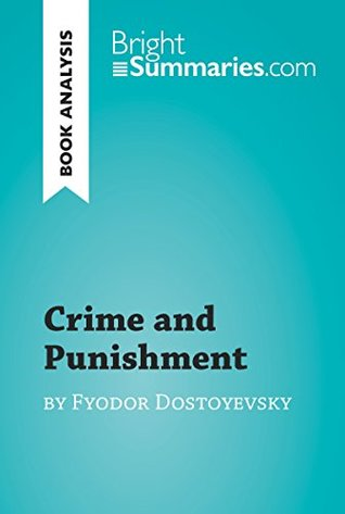 Crime and Punishment by Fyodor Dostoyevsky (Book Analysis): Detailed Summary, Analysis and Reading Guide (BrightSummaries.com)
