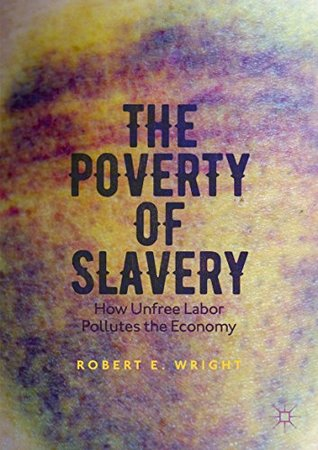 The Poverty of Slavery: How Unfree Labor Pollutes the Economy