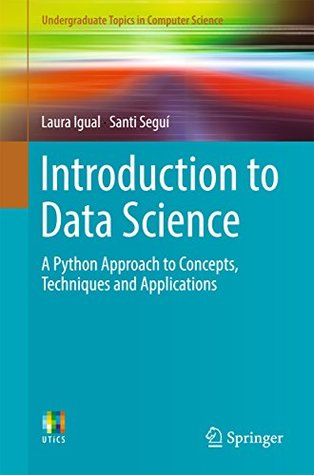 Introduction to Data Science: A Python Approach to Concepts, Techniques and Applications
