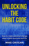 Unlocking the Habit Code by Mike Grogan
