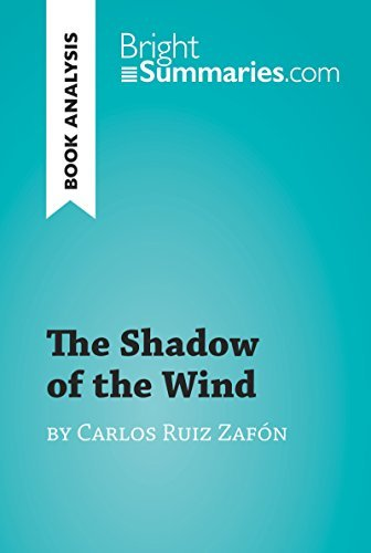 The Shadow of the Wind by Carlos Ruiz Zafón (Book Analysis): Detailed Summary, Analysis and Reading Guide (BrightSummaries.com)