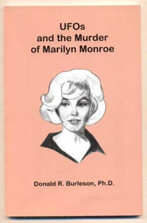 UfOs And The Murder Of Marilyn Monroe by Donald R. Burleson
