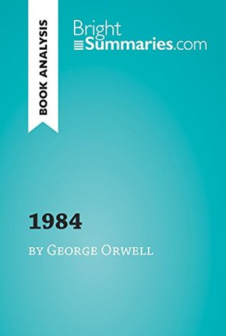1984 by George Orwell (Book Analysis): Detailed Summary, Analysis and Reading Guide (BrightSummaries.com)