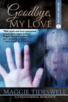Goodbye, My Love (Roxanne's Ghost Saga #1)