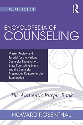 Encyclopedia of Counseling: Master Review and Tutorial for the National Counselor Examination, State Counseling Exams, and the Counselor Preparation Comprehensive Examination: Volume 1
