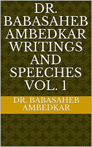 DR. BABASAHEB AMBEDKAR WRITINGS AND SPEECHES VOL. 1