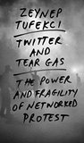 Book cover for Twitter and Tear Gas: The Power and Fragility of Networked Protest