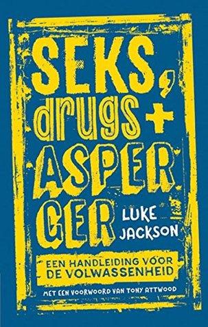 Seks, drugs en Asperger: een handleiding voor de volwassenheid