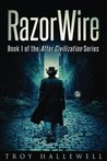 RazorWire: After Civilization: A Dystopian Science Fiction Thriller (Volume 1)