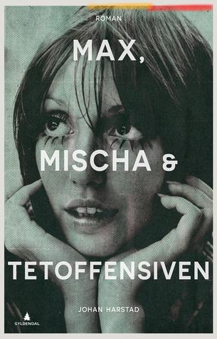 Max, Mischa & Tetoffensiven by Johan Harstad