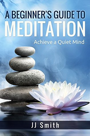 A Beginner's Guide to Meditation: Achieve a Quiet Mind