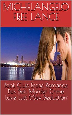 Book Club Erotic Romance Box Set: Murder Crime Love Lust &Sex Seduction