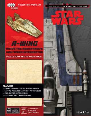 IncrediBuilds: A-wing Deluxe Book and Model: Inside the Resistance's High Speed Interceptor (Journey to Star Wars - The Last Jedi)