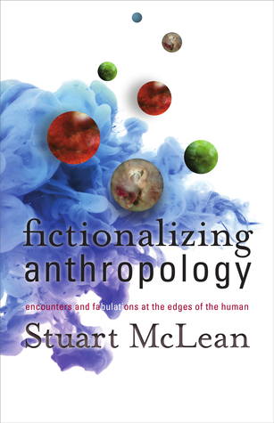 Fictionalizing Anthropology: Encounters and Fabulations at the Edges of the Human