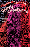 Unruly Creatures: Stories