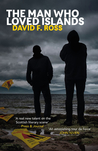 The Man Who Loved Islands by David F Ross